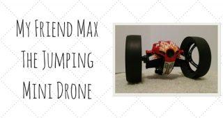 My Friend MAX – the Jumping Drone #MiniDronesBigFun