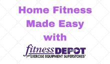 Home Fitness Can Be Easy and Affordable with Fitness Depot