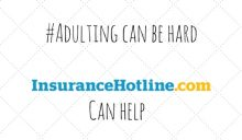 #Adulting Can Be Hard but InsuranceHotline.com Can Help!